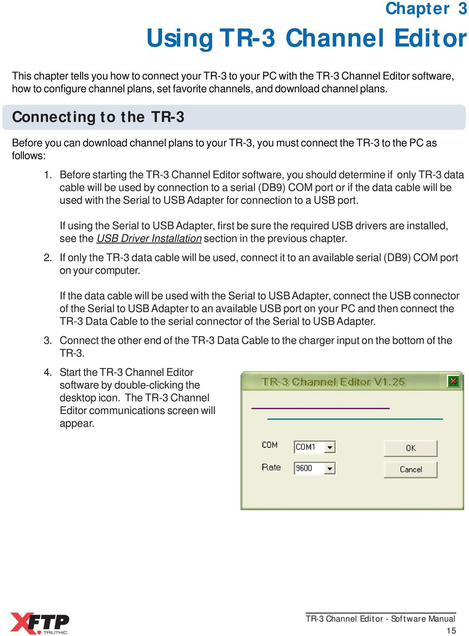 plans. Connecting to the TR-3 Before you can download channel plans to your TR-3, you must connect the TR-3 to the PC as follows: 1.