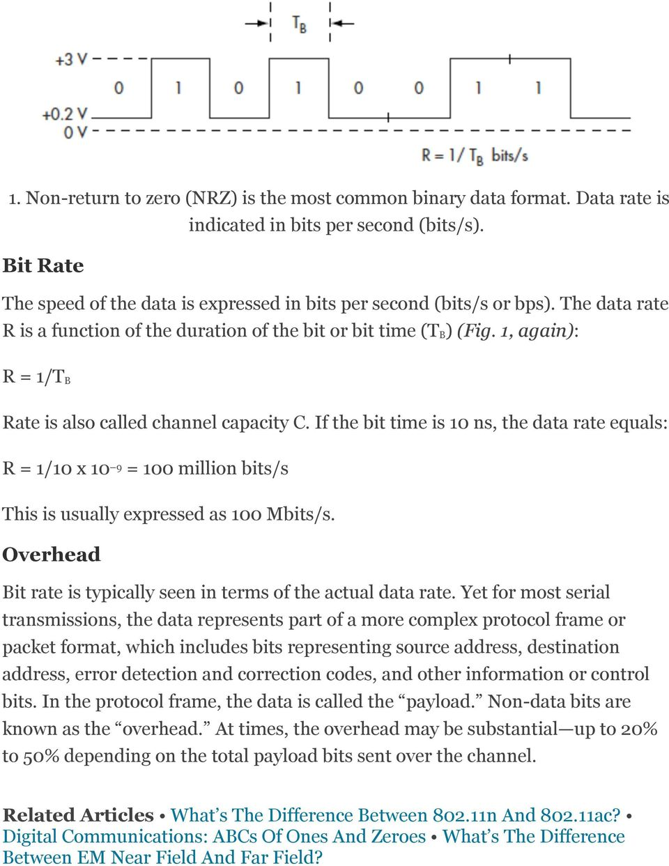 If the bit time is 10 ns, the data rate equals: R = 1/10 x 10 9 = 100 million bits/s This is usually expressed as 100 Mbits/s. Overhead Bit rate is typically seen in terms of the actual data rate.