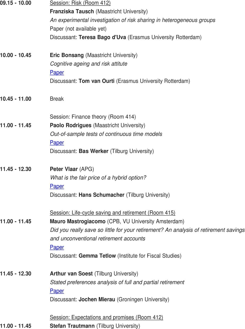 University Rotterdam) 10.00-10.45 Eric Bonsang (Maastricht University) Cognitive ageing and risk attitute Discussant: Tom van Ourti (Erasmus University Rotterdam) 10.45-11.
