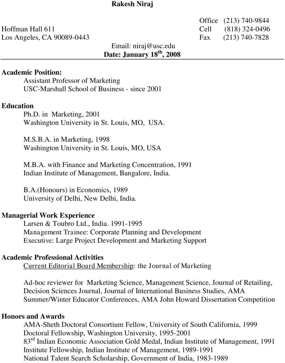Louis, MO, USA. M.S.B.A. in Marketing, 1998 Washington University in St. Louis, MO, USA M.B.A. with Finance and Marketing Concentration, 1991 Indian Institute of Management, Bangalore, India. B.A.(Honours) in Economics, 1989 University of Delhi, New Delhi, India.