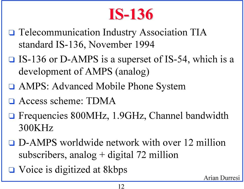Phone System Access scheme: TDMA Frequencies 800MHz, 1.
