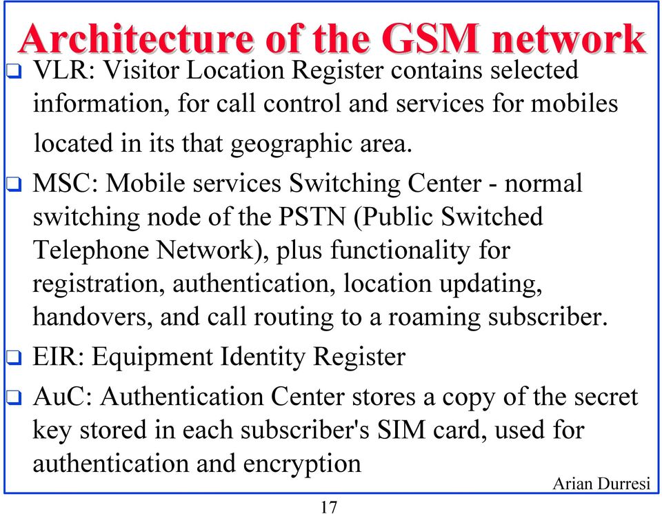 MSC: Mobile services Switching Center - normal switching node of the PSTN (Public Switched Telephone Network), plus functionality for