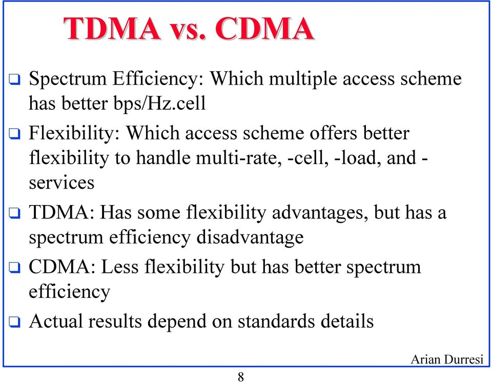 -load, and - services TDMA: Has some flexibility advantages, but has a spectrum efficiency
