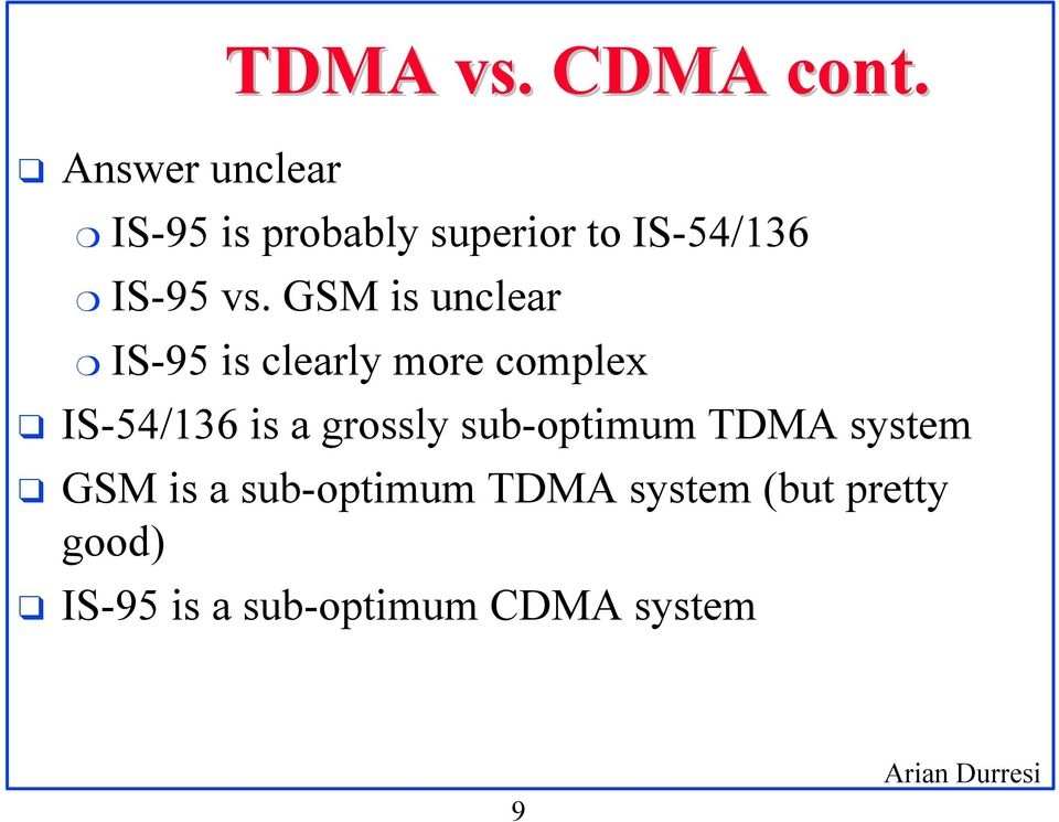 GSM is unclear IS-95 is clearly more complex IS-54/136 is a