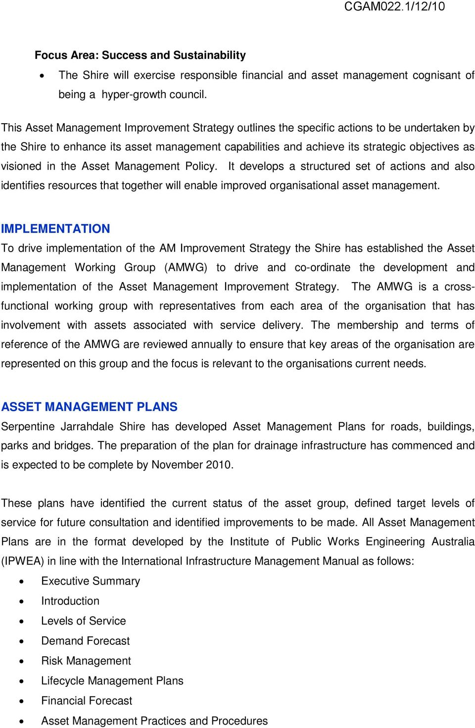 the Asset Management Policy. It develops a structured set of actions and also identifies resources that together will enable improved organisational asset management.