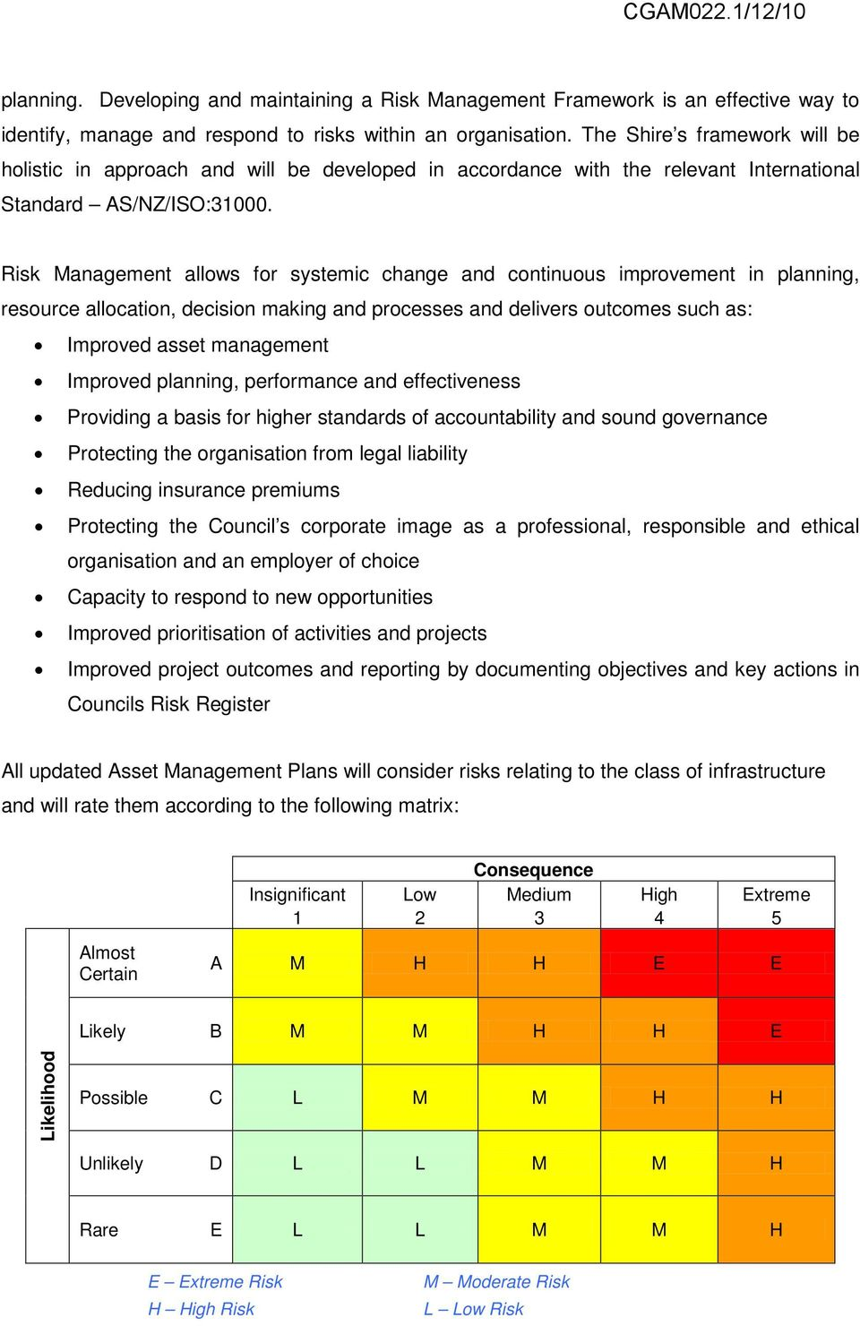 Risk Management allows for systemic change and continuous improvement in planning, resource allocation, decision making and processes and delivers outcomes such as: Improved asset management Improved