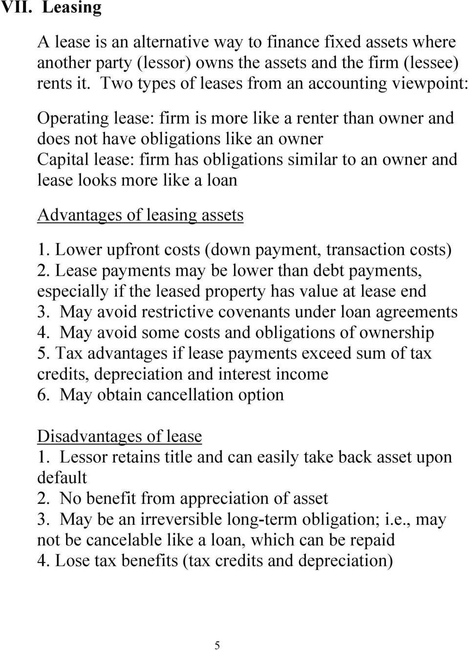 owner and lease looks more like a loan Advantages of leasing assets 1. Lower upfront costs (down payment, transaction costs) 2.