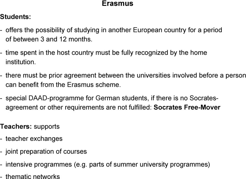 - there must be prior agreement between the universities involved before a person can benefit from the Erasmus scheme.