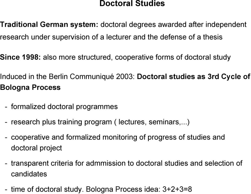 - formalized doctoral programmes - research plus training program ( lectures, seminars,.