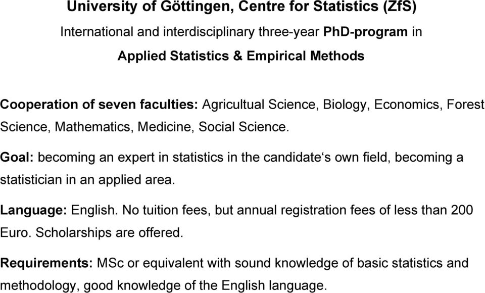 Goal: becoming an expert in statistics in the candidate s own field, becoming a statistician in an applied area. Language: English.