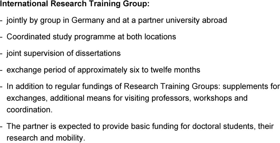 addition to regular fundings of Research Training Groups: supplements for exchanges, additional means for visiting professors,