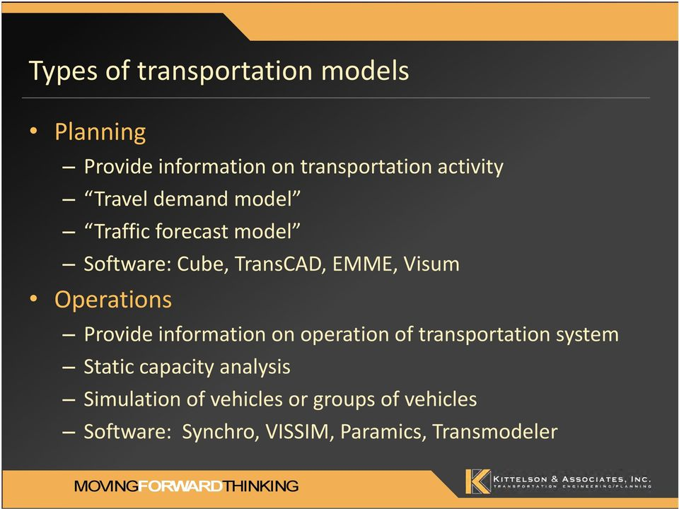 Operations Provide information on operation of transportation system Static capacity