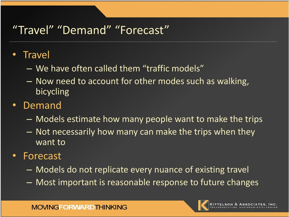 trips Not necessarily how many can make the trips when they want to Forecast Models do not