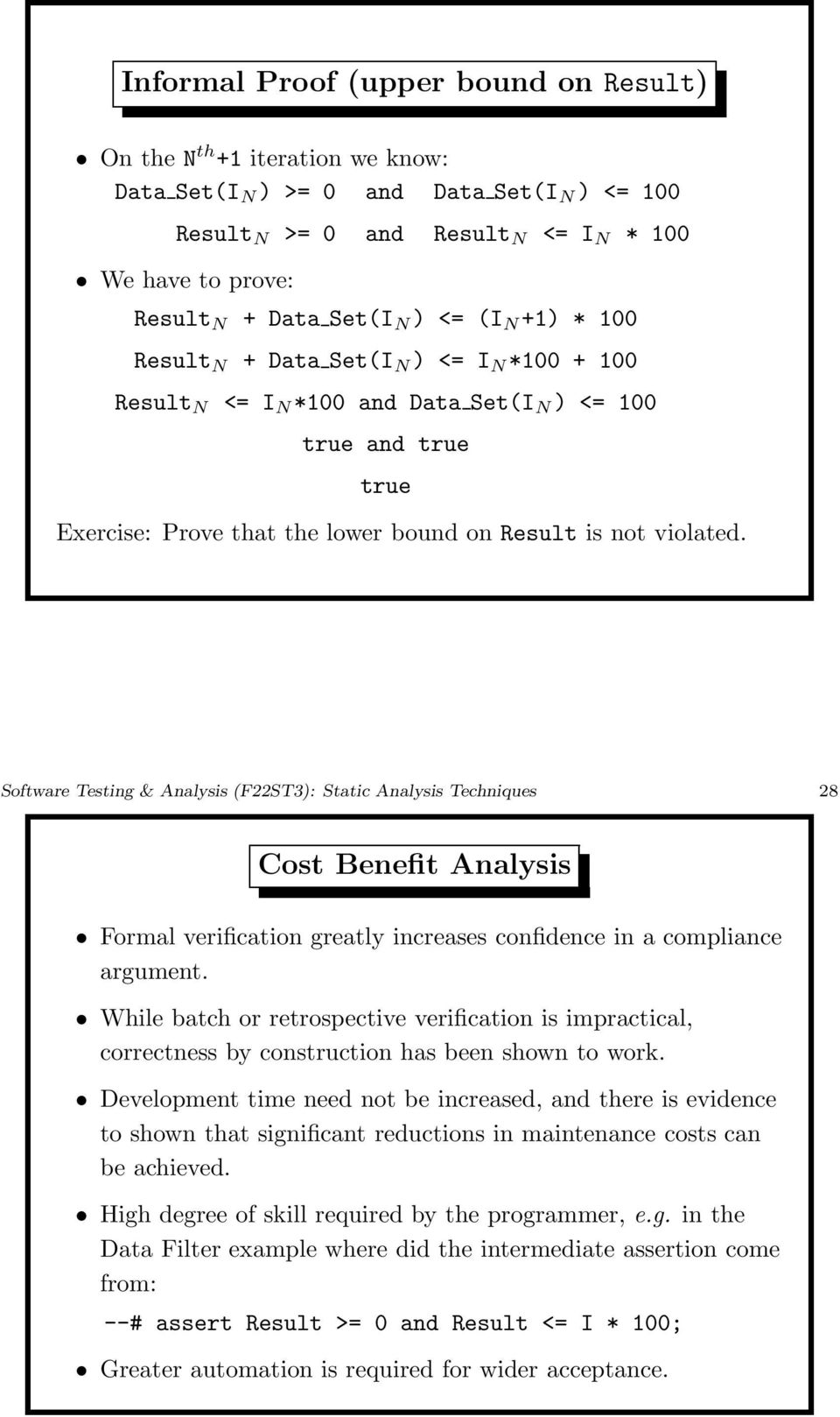 Software Testing & Analysis (F22ST3): Static Analysis Techniques 28 Cost Benefit Analysis Formal verification greatly increases confidence in a compliance argument.