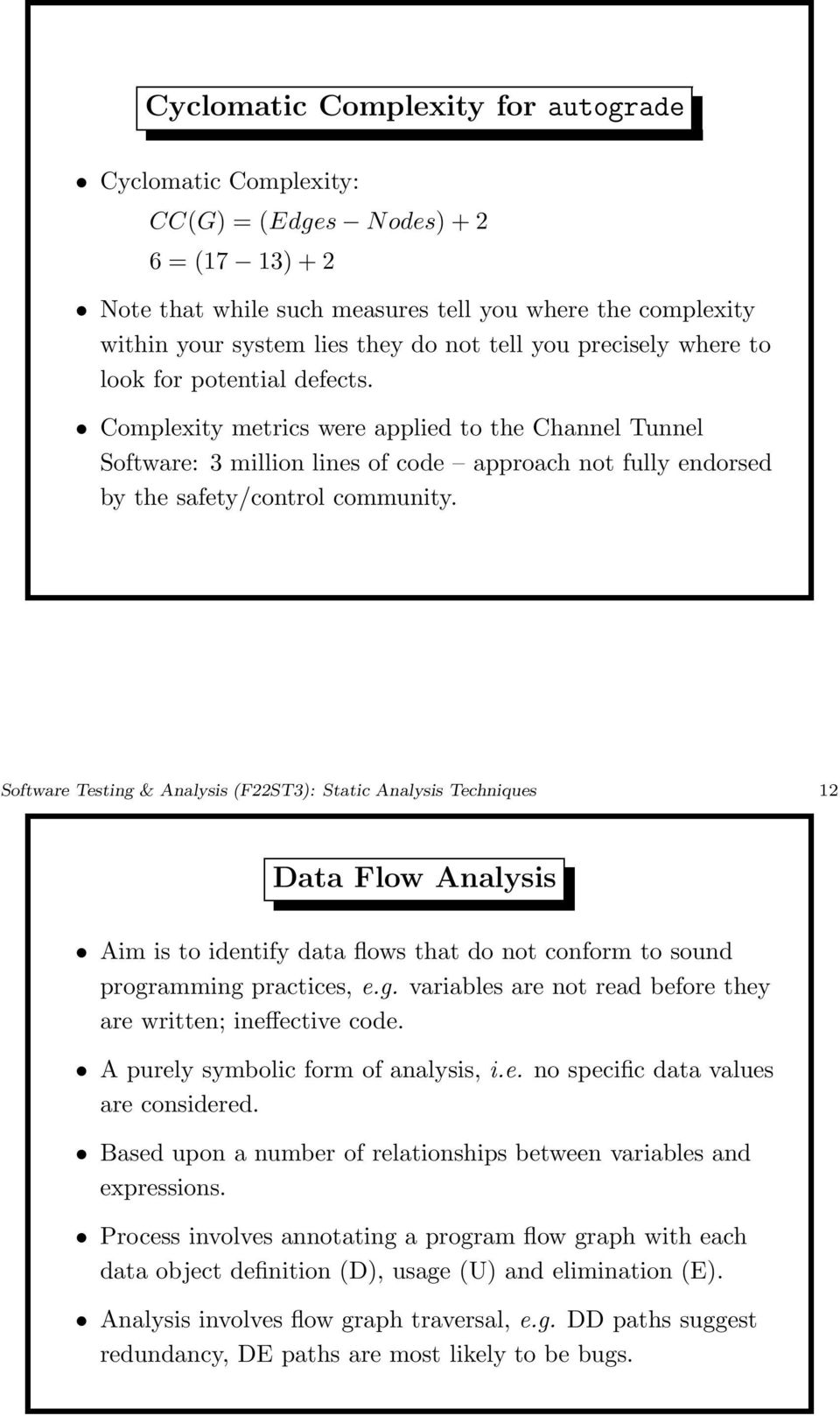 Complexity metrics were applied to the Channel Tunnel Software: 3 million lines of code approach not fully endorsed by the safety/control community.