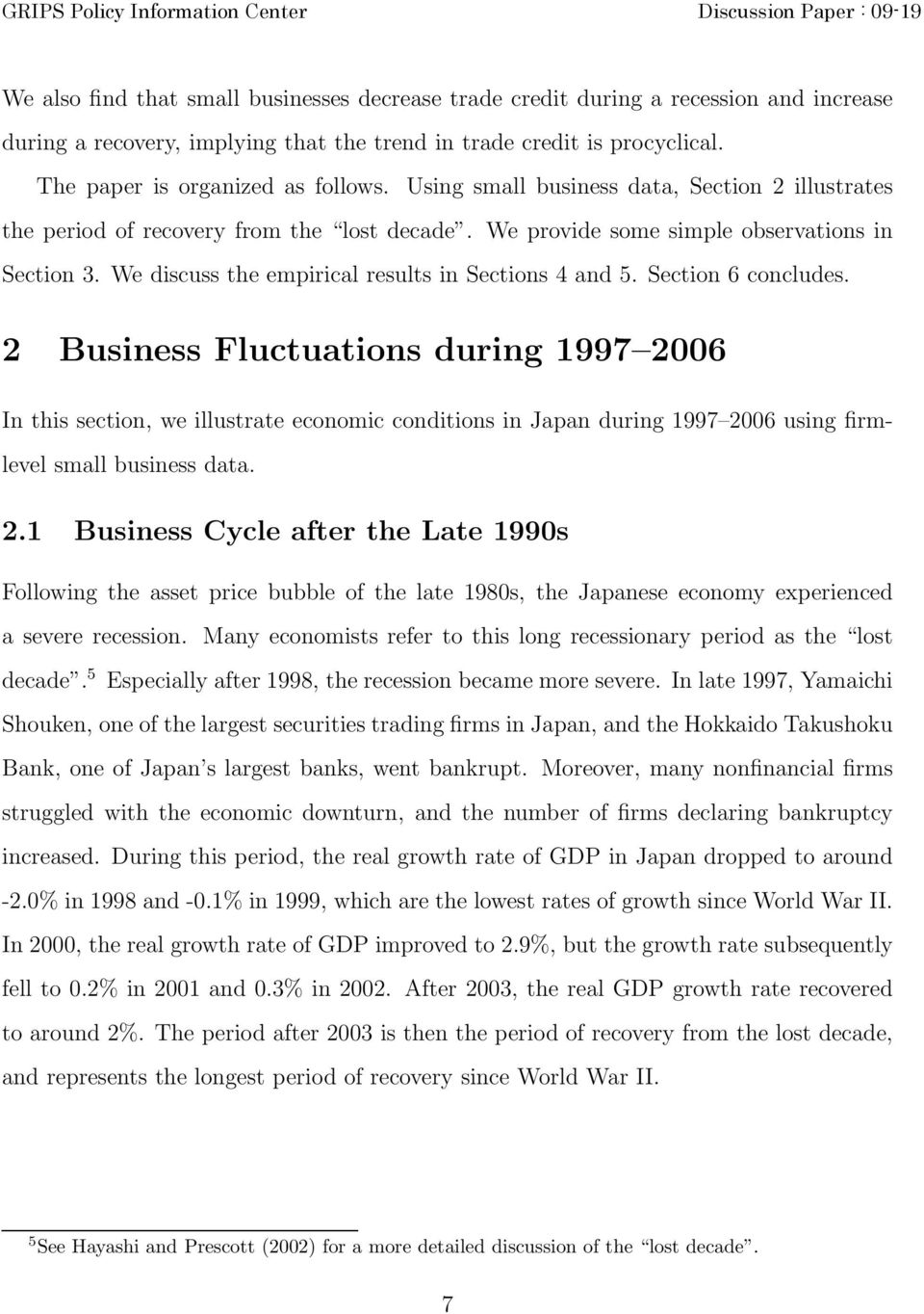 Section 6 concludes. 2 Business Fluctuations during 1997 2006 In this section, we illustrate economic conditions in Japan during 1997 2006 using firmlevel small business data. 2.1 Business Cycle after the Late 1990s Following the asset price bubble of the late 1980s, the Japanese economy experienced a severe recession.