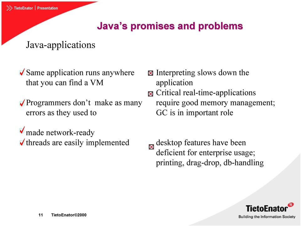 Interpreting slows down the application Critical real-time-applications require good memory management; GC is