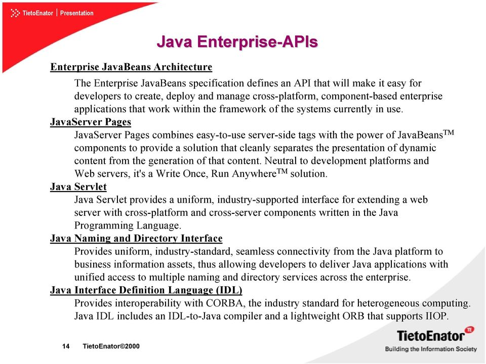 JavaServer Pages JavaServer Pages combines easy-to-use server-side tags with the power of JavaBeans TM components to provide a solution that cleanly separates the presentation of dynamic content from