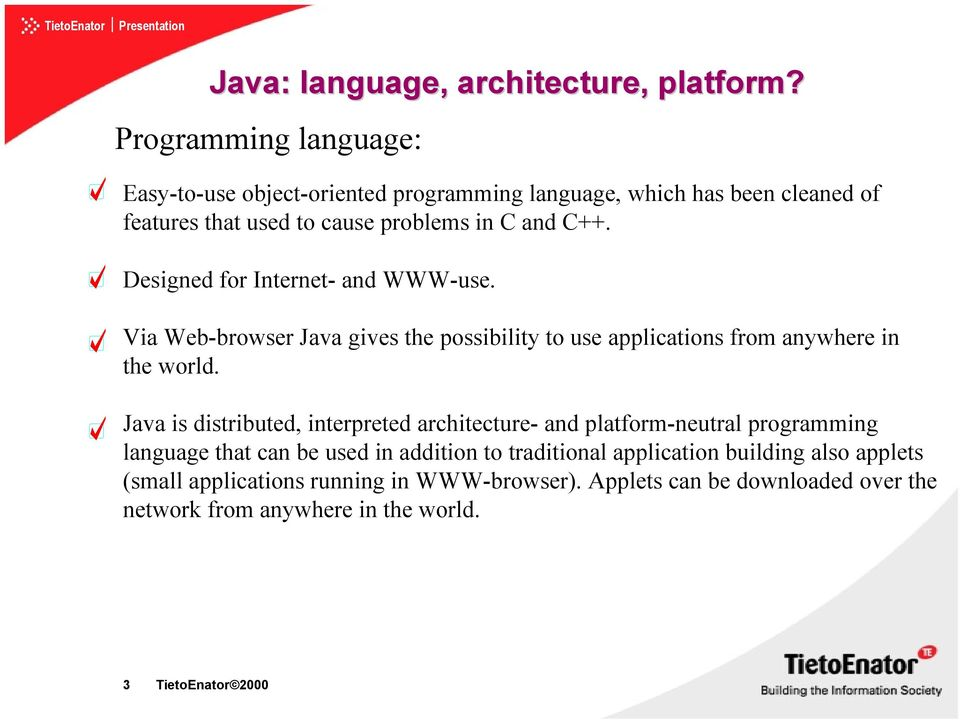 Designed for Internet- and WWW-use. Via Web-browser Java gives the possibility to use applications from anywhere in the world.