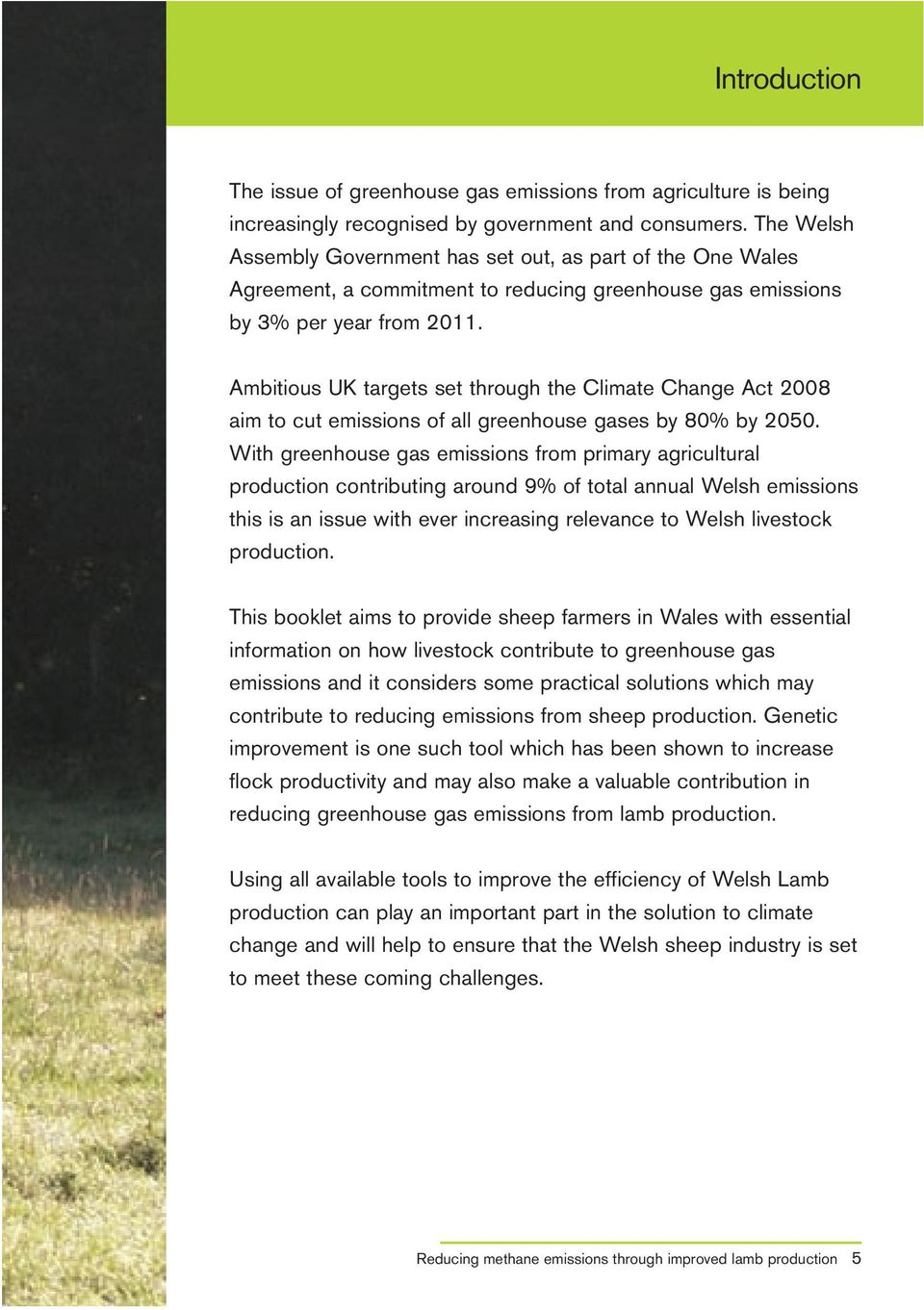 Ambitious UK targets set through the Climate Change Act 2008 aim to cut emissions of all greenhouse gases by 80% by 2050.