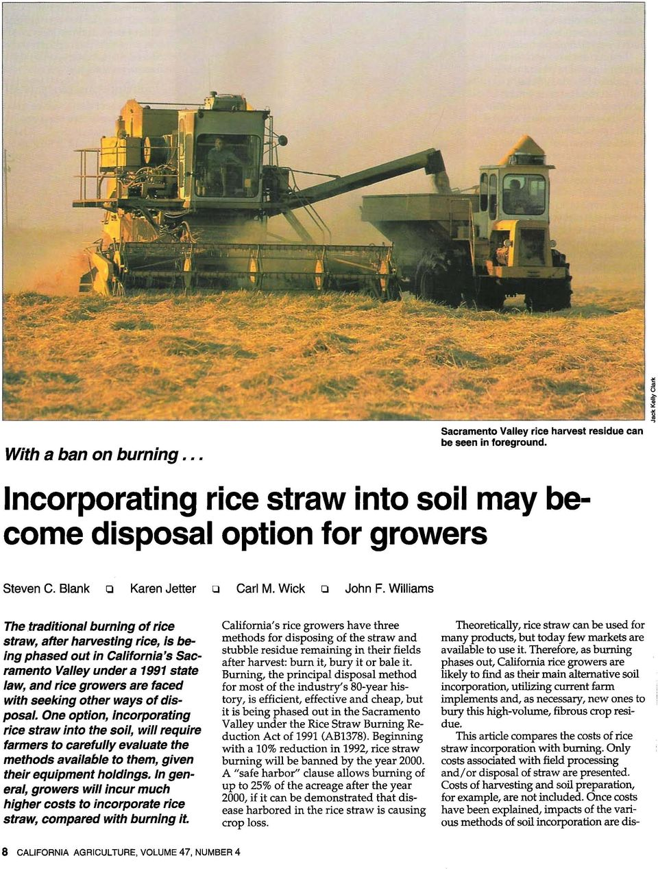 Williams The traditional burning of rice straw, after harvesting rice, is being phased out in California s Sacramento Valley under a 1991 state law, and rice growers are faced with seeking other ways