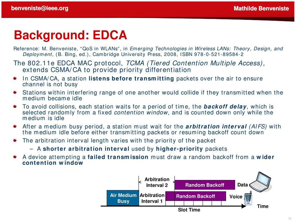 11e EDCA MAC protocol, TCMA (Tiered Contention Multiple Access), extends CSMA/CA to provide priority differentiation In CSMA/CA, a station listens before transmitting packets over the air to ensure