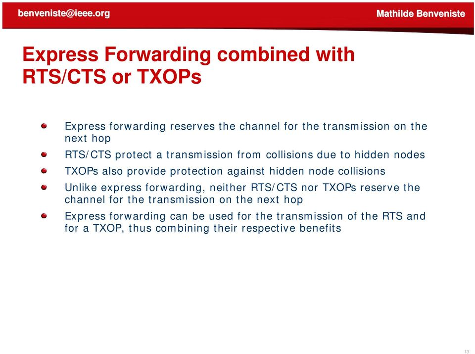 node collisions Unlike express forwarding, neither RTS/CTS nor TXOPs reserve the channel for the transmission on the next