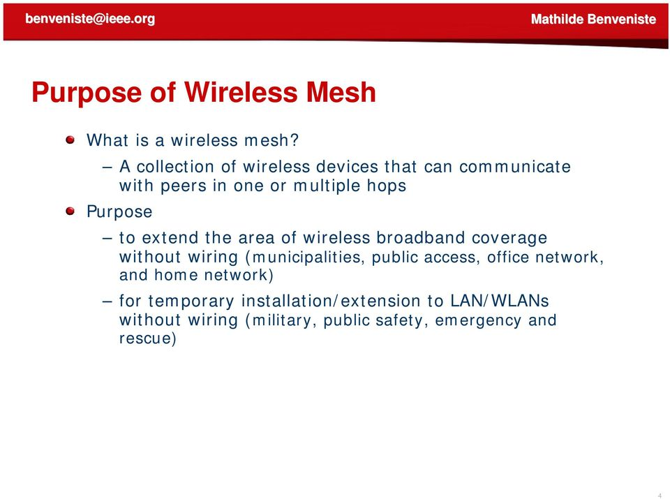to extend the area of wireless broadband coverage without wiring (municipalities, public access,