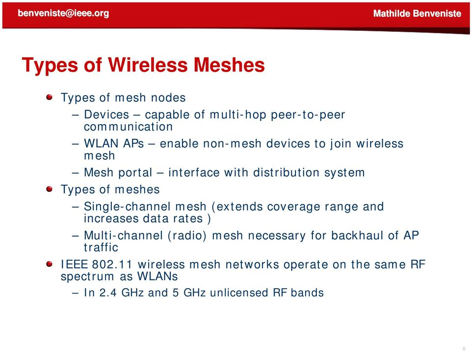 mesh (extends coverage range and increases data rates ) Multi-channel (radio) mesh necessary for backhaul of AP