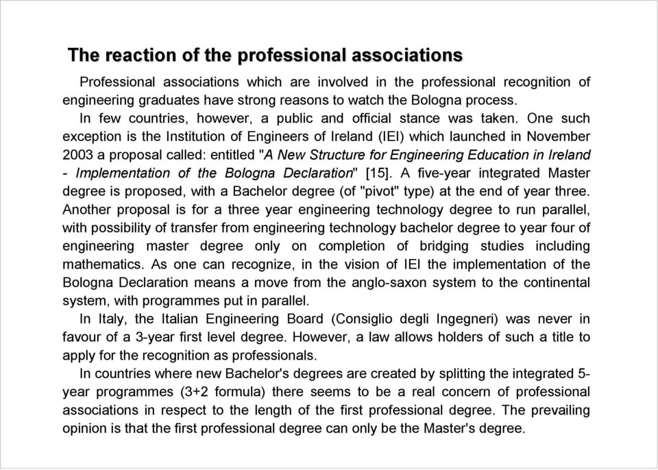 "One such exception is the Institution of Engineers of Ireland (IEI) which launched in November 2003 a proposal called: entitled ""A New Structure for Engineering Education in Ireland - Implementation"