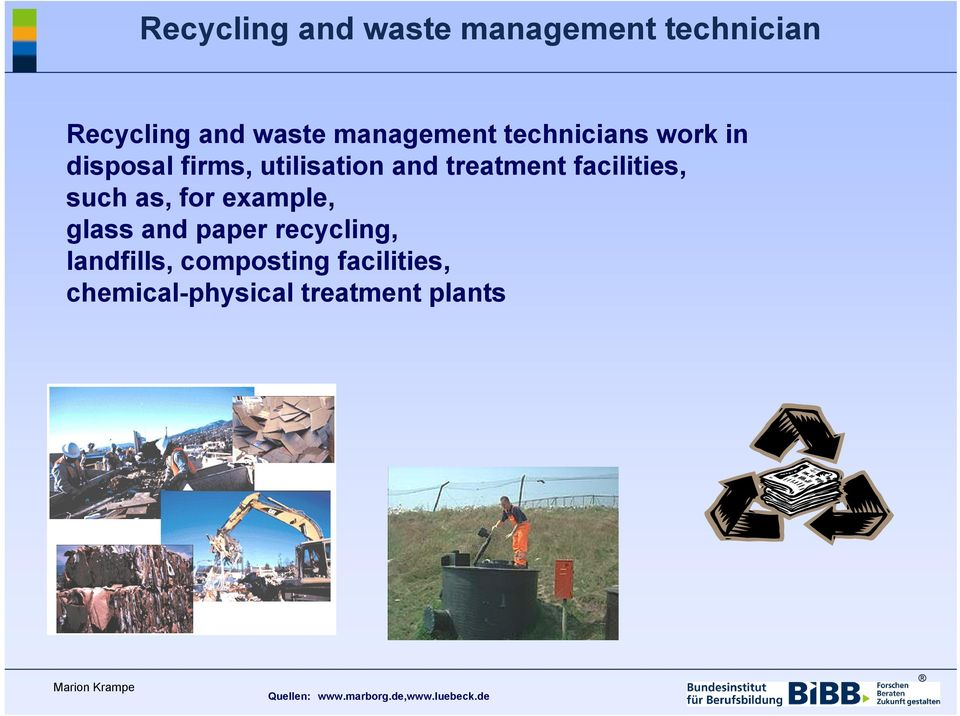 example, glass and paper recycling, landfills, composting facilities,