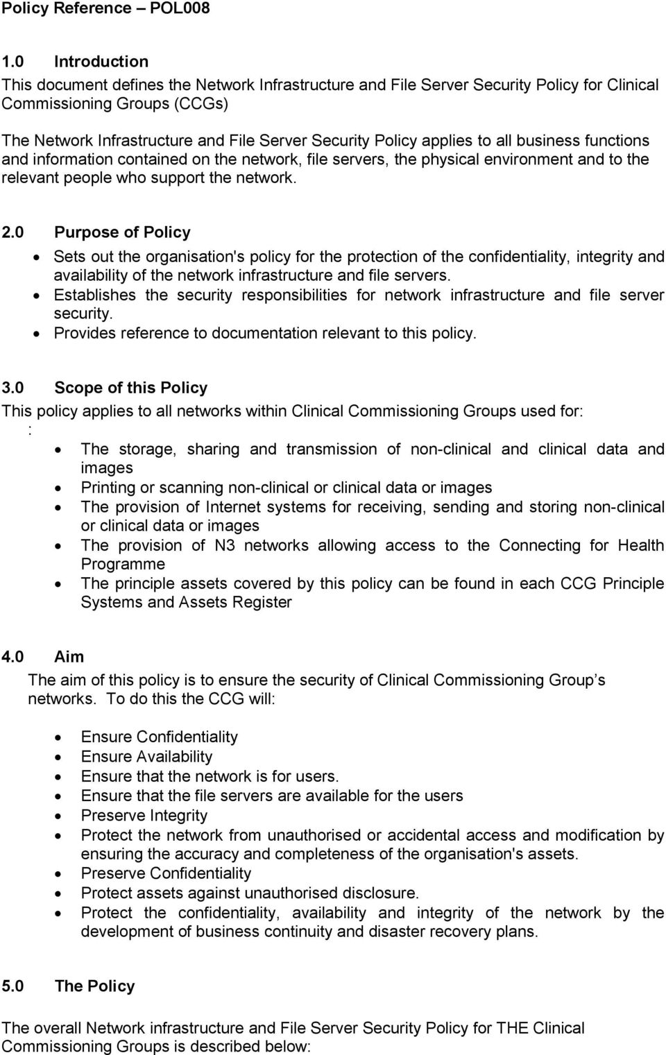 0 Purpose of Policy Sets out the organisation's policy for the protection of the confidentiality, integrity and availability of the network infrastructure and file servers.