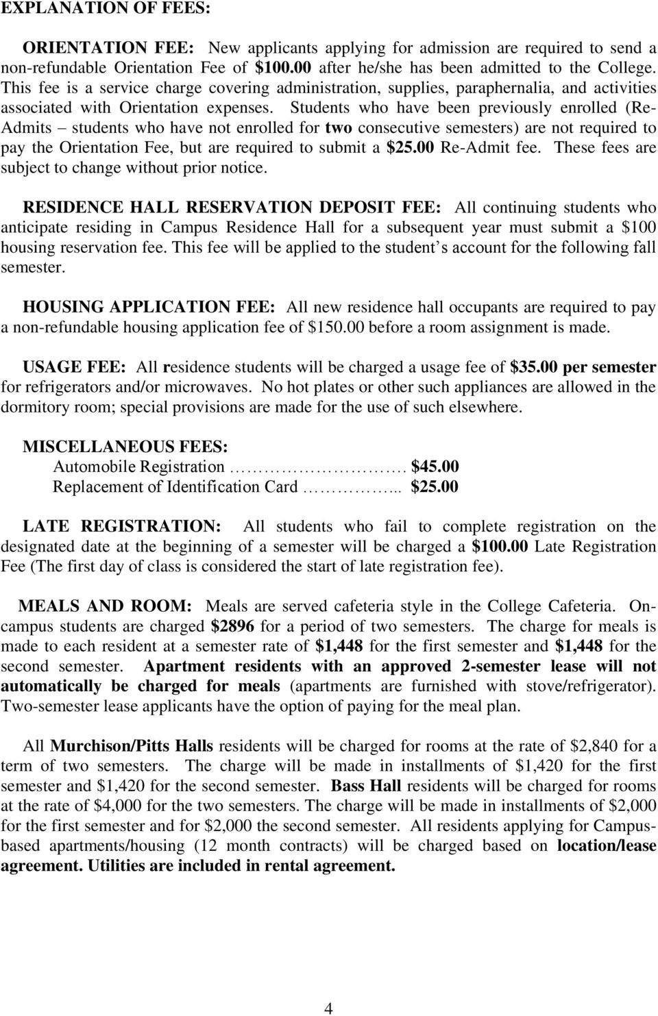 Students who have been previously enrolled (Re- Admits students who have not enrolled for two consecutive semesters) are not required to pay the Orientation Fee, but are required to submit a $25.