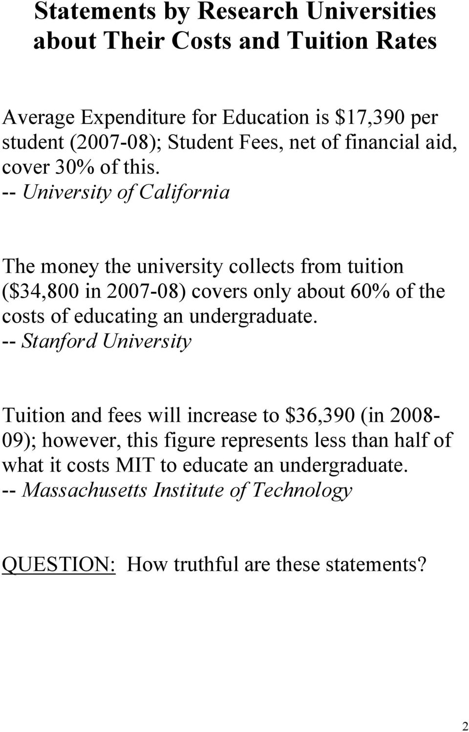 -- University of California The money the university collects from tuition ($34,800 in 2007-08) covers only about 60% of the costs of educating an