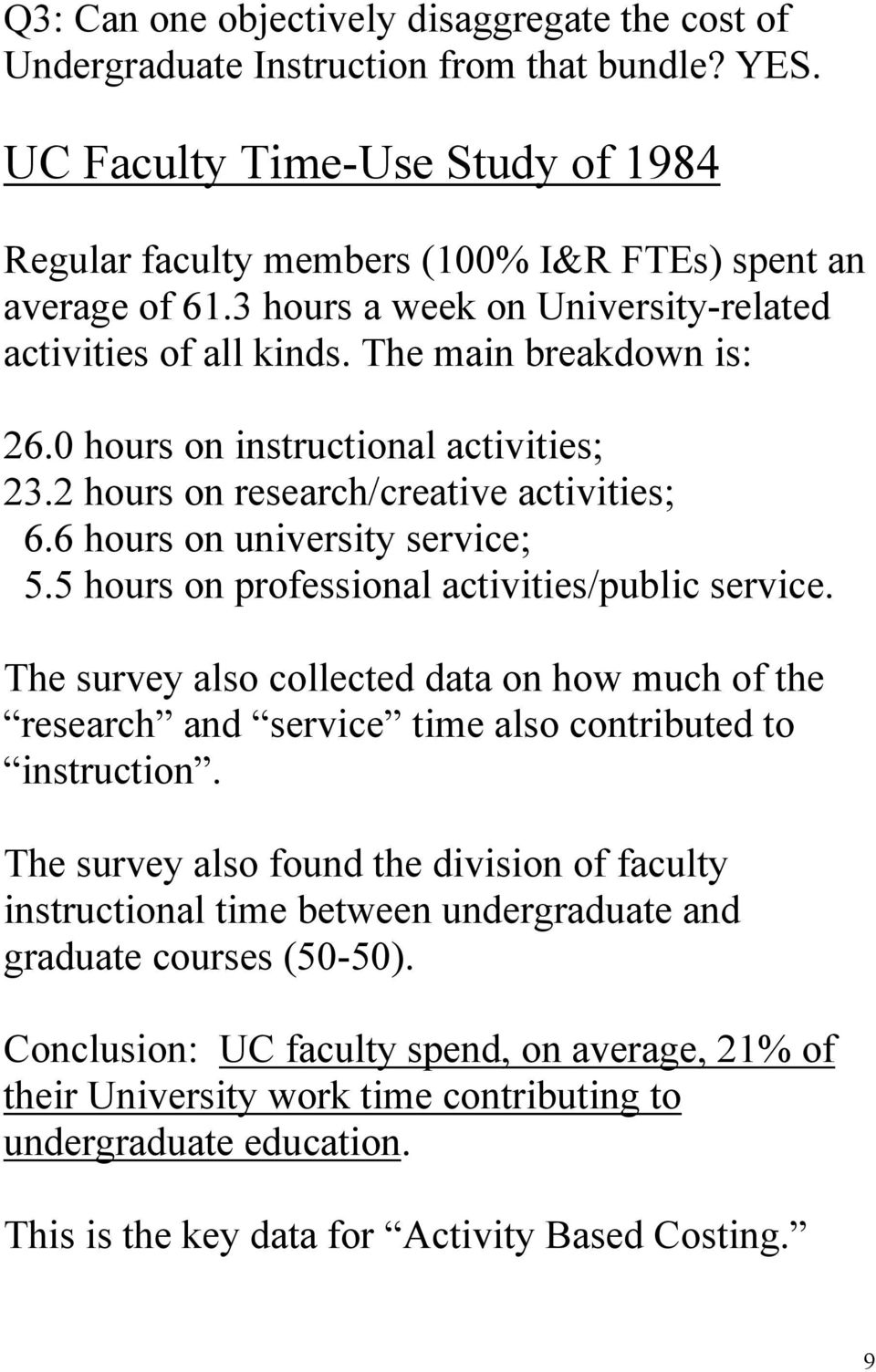 6 hours on university service; 5.5 hours on professional activities/public service. The survey also collected data on how much of the research and service time also contributed to instruction.