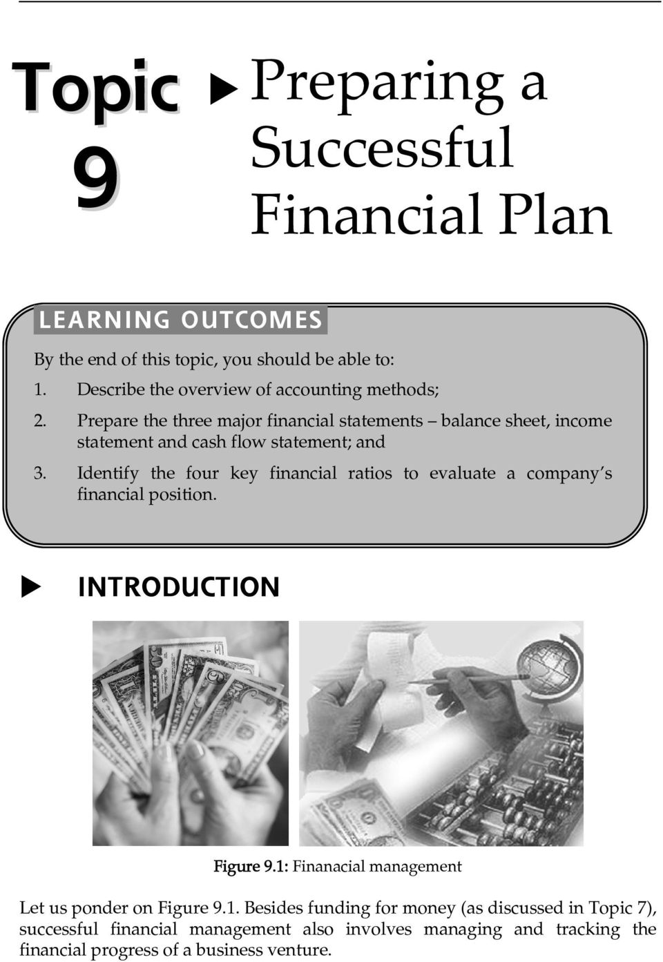 Prepare the three major financial statements balance sheet, income statement and cash flow statement; and 3.