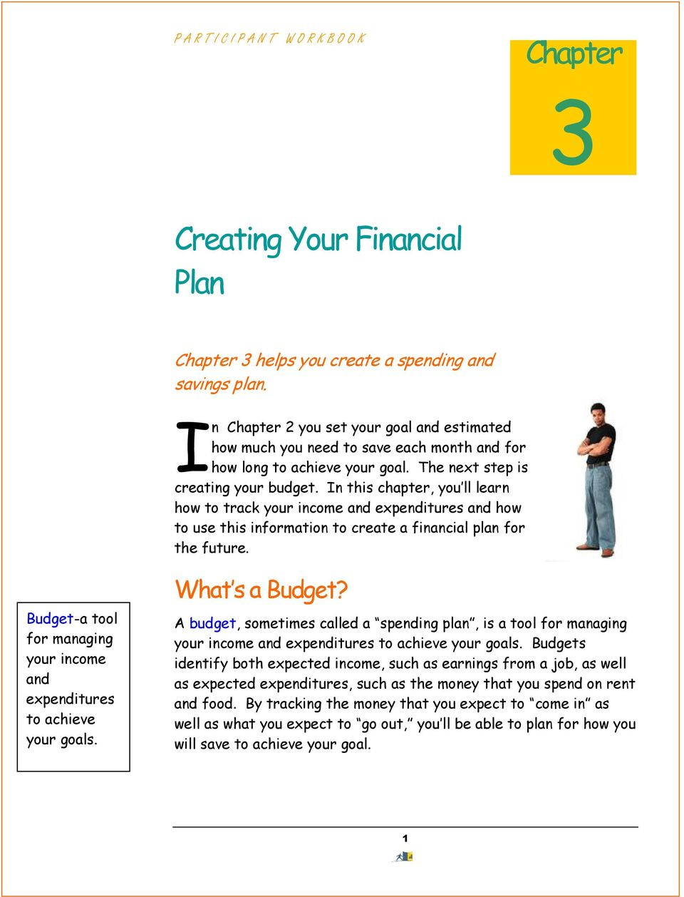 In this chapter, you ll learn how to track your income and expenditures and how to use this information to create a financial plan for the future.