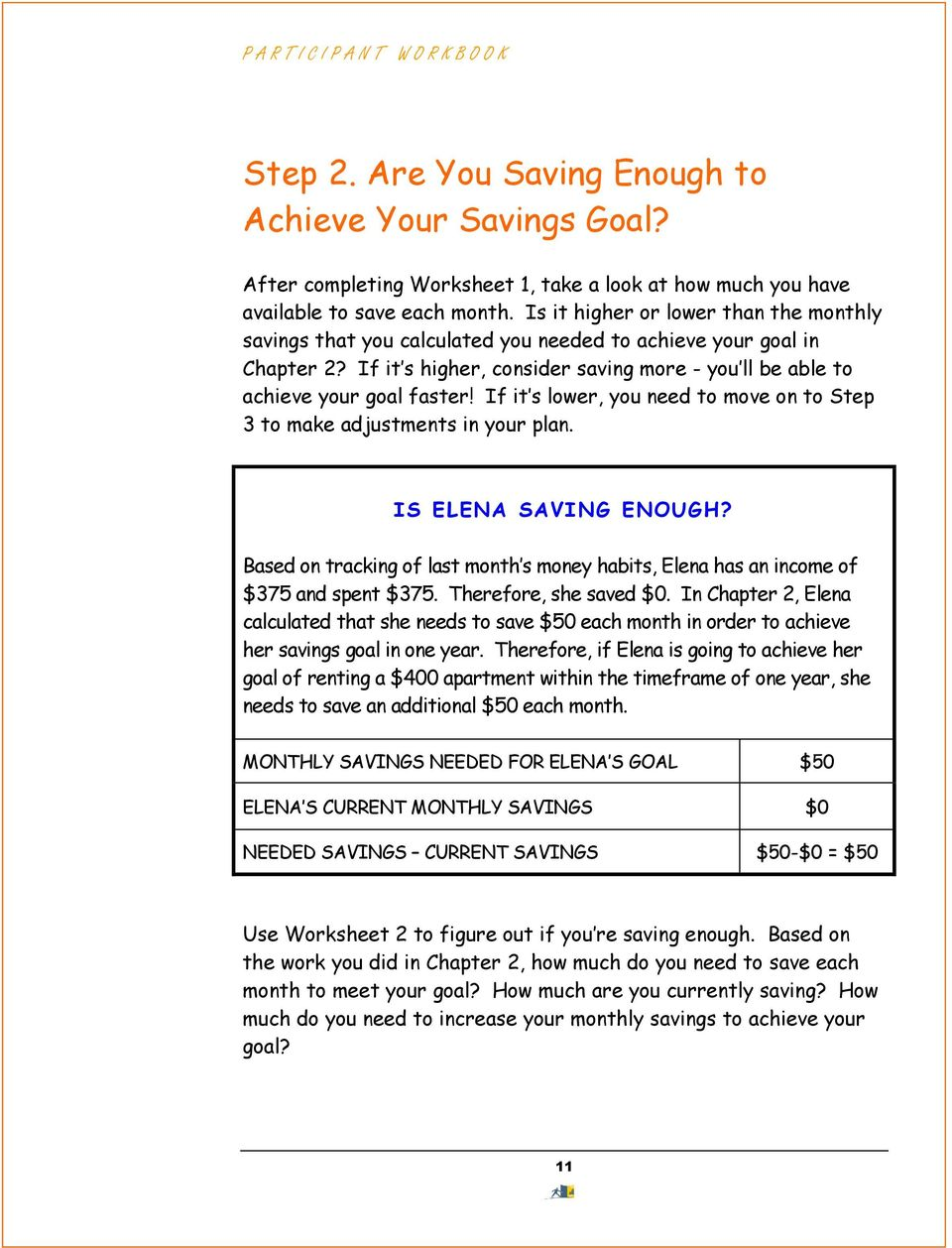 If it s lower, you need to move on to Step 3 to make adjustments in your plan. IS ELENA SAVING ENOUGH? Based on tracking of last month s money habits, Elena has an income of $375 and spent $375.