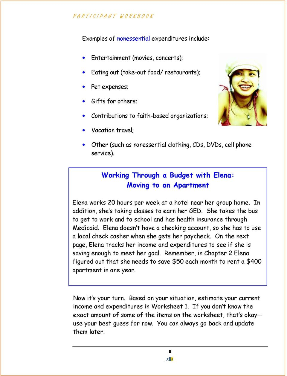 Working Through a Budget with Elena: Moving to an Apartment Elena works 20 hours per week at a hotel near her group home. In addition, she s taking classes to earn her GED.