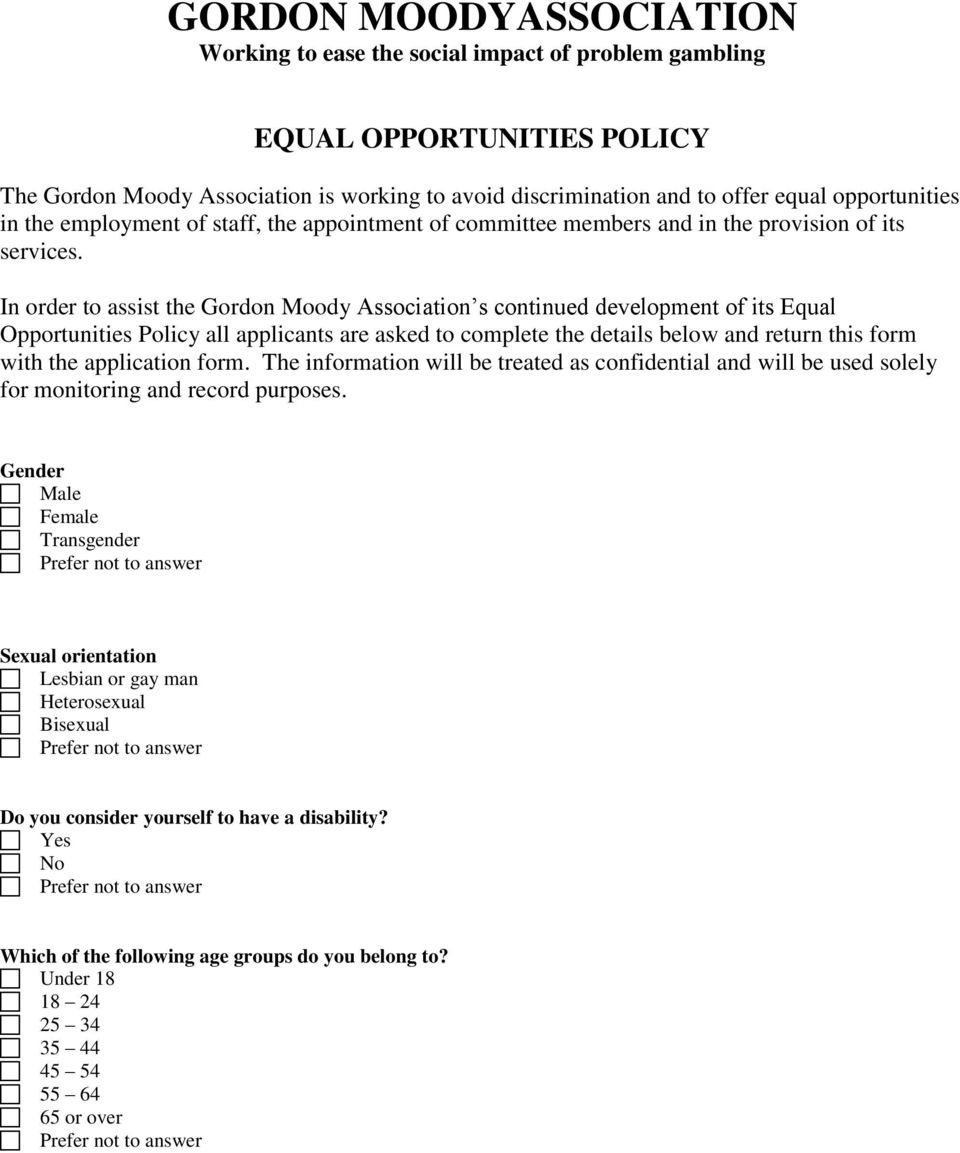 In order to assist the Gordon Moody Association s continued development of its Equal Opportunities Policy all applicants are asked to complete the details below and return this form with the