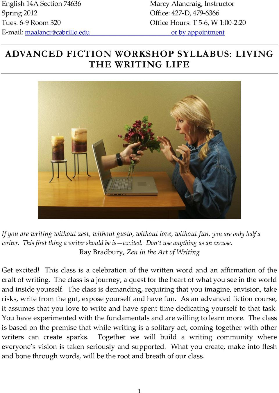 This first thing a writer should be is excited. Don t use anything as an excuse. Ray Bradbury, Zen in the Art of Writing Get excited!