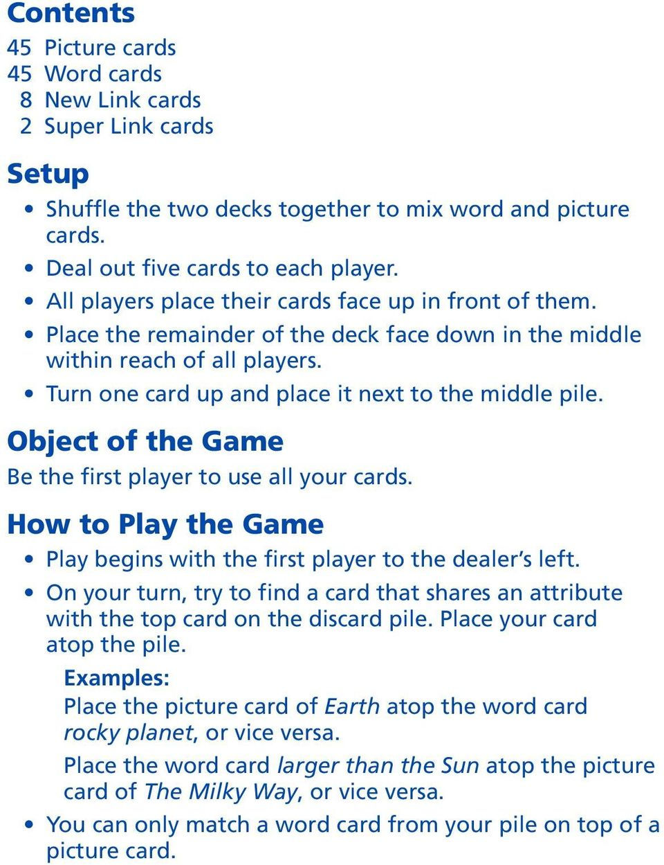 Object of the Game Be the first player to use all your cards. How to Play the Game Play begins with the first player to the dealer s left.