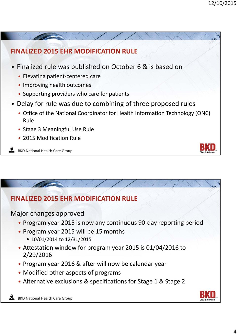 FINALIZED 2015 EHR MODIFICATION RULE Major changes approved Program year 2015 is now any continuous 90-day reporting period Program year 2015 will be 15 months 10/01/2014 to 12/31/2015 Attestation