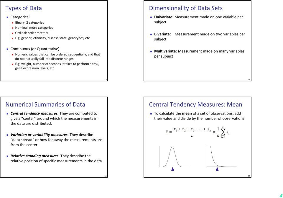 on two variables per subject Multivariate: Measurement made on many variables per subject 13 14 Numerical Summaries of Data Central tendency measures.