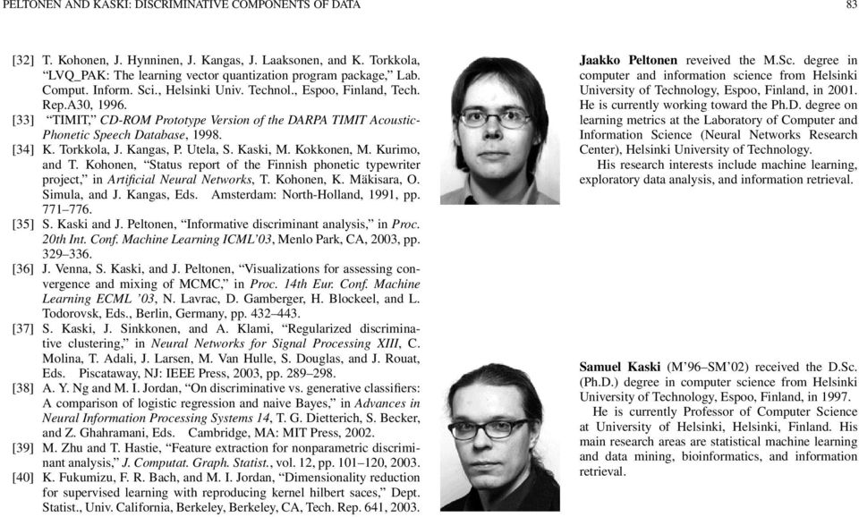 Kangas, P. Utela, S. Kaski, M. Kokkonen, M. Kurimo, and T. Kohonen, Status report of the Finnish phonetic typewriter project, in Artificial Neural Networks, T. Kohonen, K. Mäkisara, O. Simula, and J.