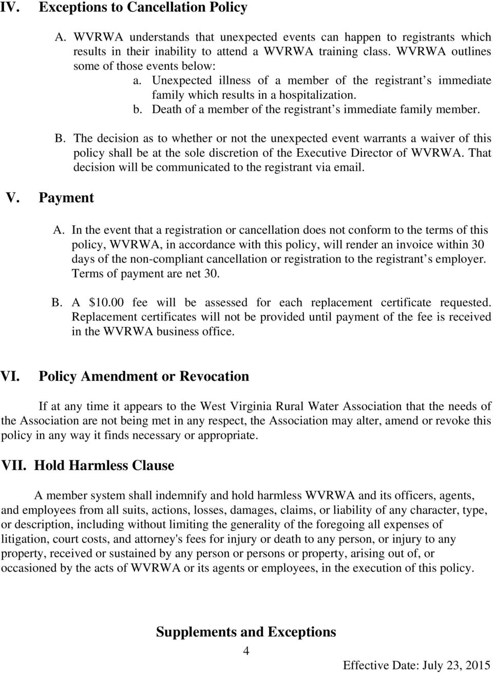 B. The decision as to whether or not the unexpected event warrants a waiver of this policy shall be at the sole discretion of the Executive Director of WVRWA.