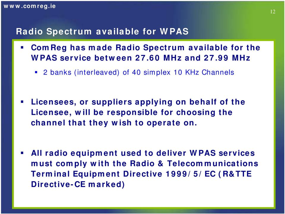 99 MHz 2 banks (interleaved) of 40 simplex 10 KHz Channels Licensees, or suppliers applying on behalf of the Licensee,
