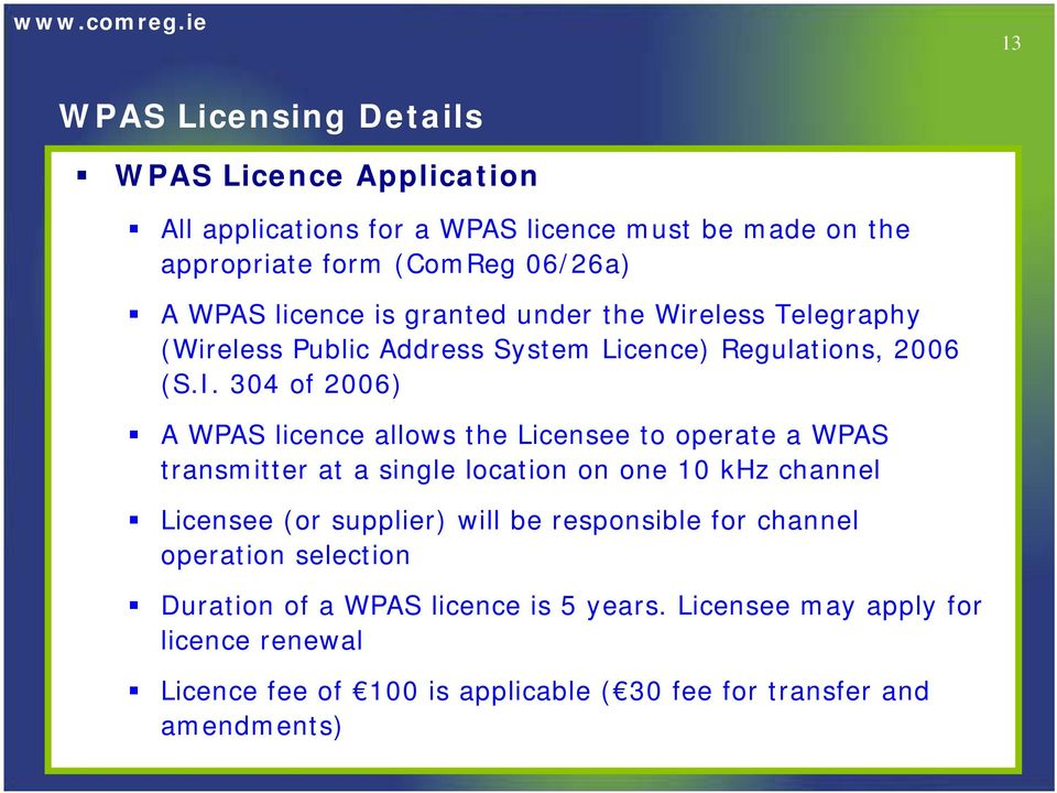 304 of 2006) A WPAS licence allows the Licensee to operate a WPAS transmitter at a single location on one 10 khz channel Licensee (or supplier) will be
