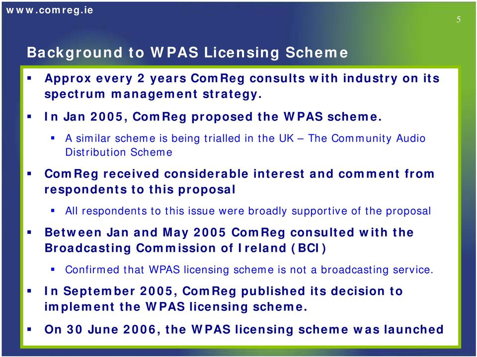 respondents to this issue were broadly supportive of the proposal Between Jan and May 2005 ComReg consulted with the Broadcasting Commission of Ireland (BCI) Confirmed that WPAS