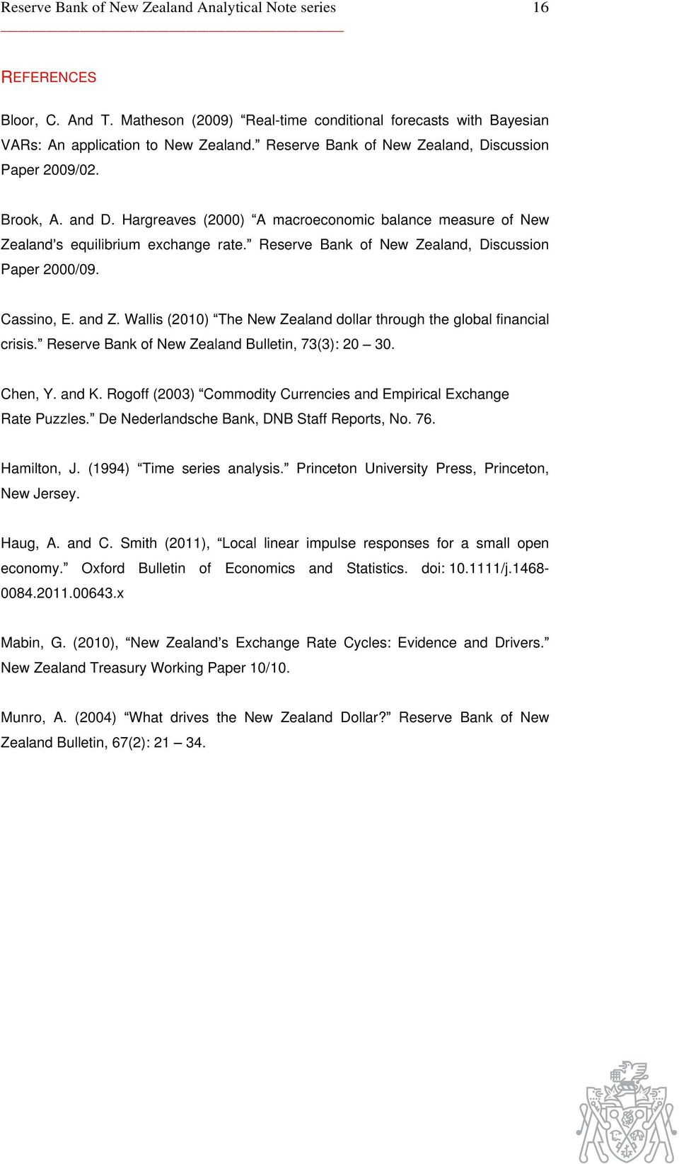 Reserve Bank of New Zealand, Discussion Paper 2000/09. Cassino, E. and Z. Wallis (2010) The New Zealand dollar through the global financial crisis. Reserve Bank of New Zealand Bulletin, 73(3): 20 30.